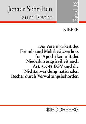 Kiefer | Die Vereinbarkeit des Fremd- und Mehrbesitzverbots für Apotheken mit der Niederlassungsfreiheit nach Art. 43, 48 EGV und die Nichtanwendung nationalen Rechts durch Verwaltungsbehörden | Buch | sack.de
