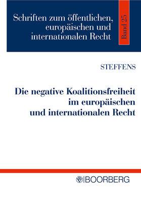 Steffens   Die negative Koalitionsfreiheit im europäischen und internationalen Recht   Buch   sack.de