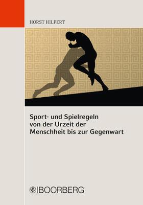 Hilpert | Sport- und Spielregeln von der Urzeit der Menschheit bis zur Gegenwart | Buch | sack.de