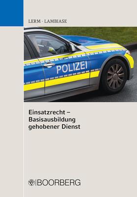 Lerm / Lambiase | Einsatzrecht - Basisausbildung gehobener Dienst | Buch | sack.de