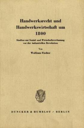 Fischer | Handwerksrecht und Handwerkswirtschaft um 1800. | Buch | sack.de