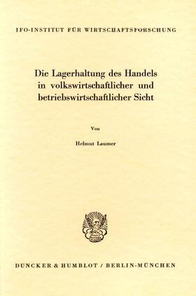 Laumer   Die Lagerhaltung des Handels in volkswirtschaftlicher und betriebswirtschaftlicher Sicht.   Buch   sack.de