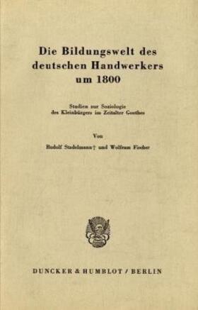 Stadelmann / Fischer | Die Bildungswelt des deutschen Handwerkers um 1800. | Buch | Sack Fachmedien