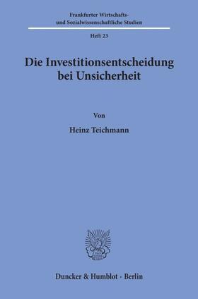 Teichmann | Die Investitionsentscheidung bei Unsicherheit. | Buch | sack.de
