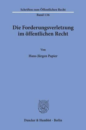 Papier | Die Forderungsverletzung im öffentlichen Recht. | Buch | sack.de