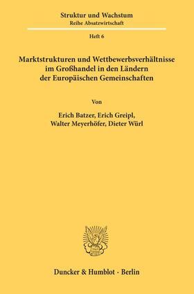 Batzer / Greipl / Meyerhöfer | Marktstrukturen und Wettbewerbsverhältnisse im Großhandel in den Ländern der Europäischen Gemeinschaften. | Buch | sack.de