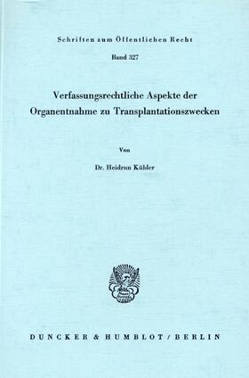Kübler | Verfassungsrechtliche Aspekte der Organentnahme zu Transplantationszwecken. | Buch | sack.de