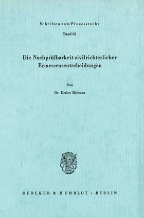 Behrens | Die Nachprüfbarkeit zivilrichterlicher Ermessensentscheidungen. | Buch | sack.de