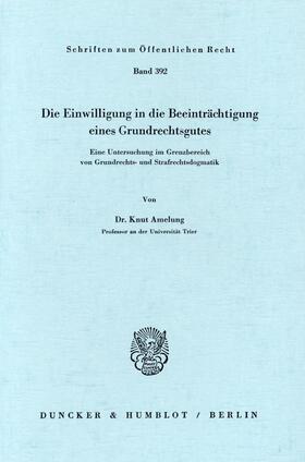 Amelung | Die Einwilligung in die Beeinträchtigung eines Grundrechtsgutes. | Buch | sack.de