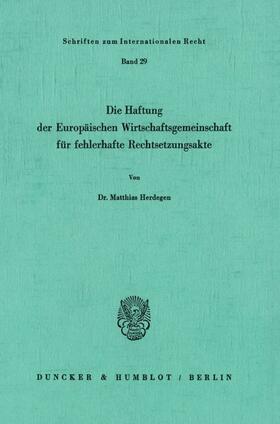 Herdegen | Die Haftung der Europäischen Wirtschaftsgemeinschaft für fehlerhafte Rechtsetzungsakte. | Buch | sack.de