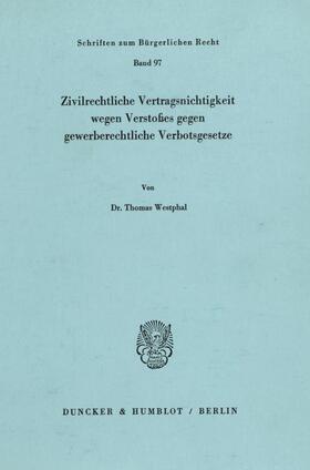 Westphal   Zivilrechtliche Vertragsnichtigkeit wegen Verstoßes gegen gewerberechtliche Verbotsgesetze.   Buch   sack.de