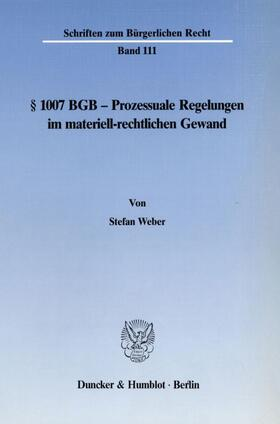 Weber | 1007 BGB - Prozessuale Regelungen im materiell-rechtlichen Gewand. | Buch | sack.de