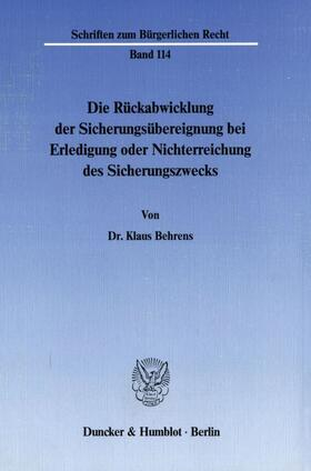 Behrens   Die Rückabwicklung der Sicherungsübereignung bei Erledigung oder Nichterreichung des Sicherungszwecks.   Buch   sack.de