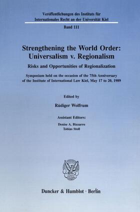 Wolfrum   Strengthening the World Order: Universalism v. Regionalism.   Buch   sack.de