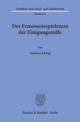 Fiebig   Der Ermessensspielraum der Einigungsstelle.   Buch   sack.de