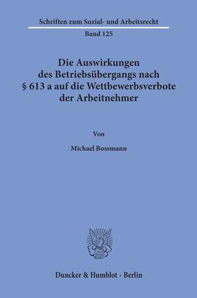Bossmann | Die Auswirkungen des Betriebsübergangs nach § 613 a auf die Wettbewerbsverbote der Arbeitnehmer. | Buch | sack.de