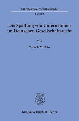 Heiss | Die Spaltung von Unternehmen im Deutschen Gesellschaftsrecht. | Buch | sack.de