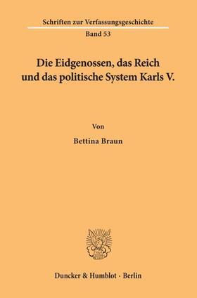 Braun | Die Eidgenossen, das Reich und das politische System Karls V. | Buch | sack.de