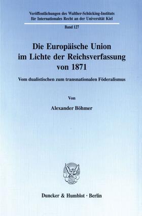 Böhmer | Die Europäische Union im Lichte der Reichsverfassung von 1871. | Buch | sack.de