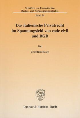 Resch   Das italienische Privatrecht im Spannungsfeld von code civil und BGB   Buch   sack.de