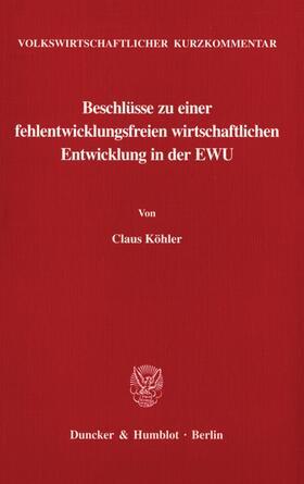 Köhler | Volkswirtschaftlicher Kurzkommentar: Beschlüsse zu einer fehlentwicklungsfreien wirtschaftlichen Entwicklung in der EWU. | Buch | sack.de
