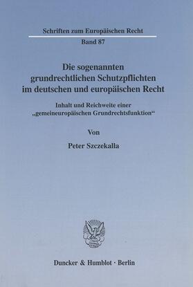 Szczekalla | Die sogenannten grundrechtlichen Schutzpflichten im deutschen und europäischen Recht. | Buch | sack.de