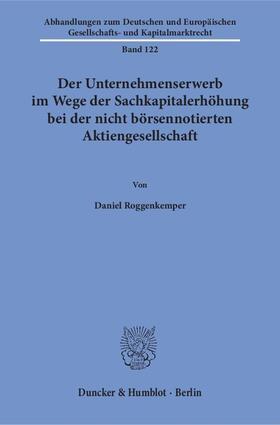 Roggenkemper | Der Unternehmenserwerb im Wege der Sachkapitalerhöhung bei der nicht börsennotierten Aktiengesellschaft | Buch | sack.de