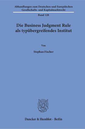 Fischer | Die Business Judgment Rule als typübergreifendes Institut. | Buch | sack.de