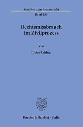 Leidner | Rechtsmissbrauch im Zivilprozess. | Buch | sack.de