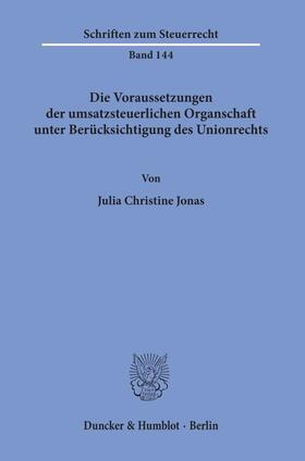 Jonas | Die Voraussetzungen der umsatzsteuerlichen Organschaft unter Berücksichtigung des Unionrechts | Buch | sack.de