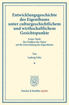 Felix | Entwicklungsgeschichte des Eigenthums unter culturgeschichtlichem und wirthschaftlichem Gesichtspunkte. | Buch