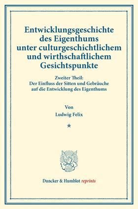 Felix | Entwicklungsgeschichte des Eigenthums unter culturgeschichtlichem und wirthschaftlichem Gesichtspunkte. | Buch | sack.de