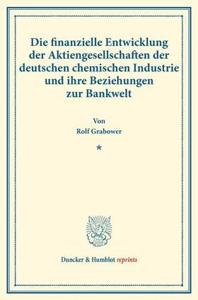 Grabower   Die finanzielle Entwicklung der Aktiengesellschaften der deutschen chemischen Industrie und ihre Beziehungen zur Bankwelt.   Buch   sack.de