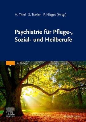 Thiel / Traxler / Niegot   Psychiatrie für Pflege-, Sozial- und Heilberufe   Buch   sack.de