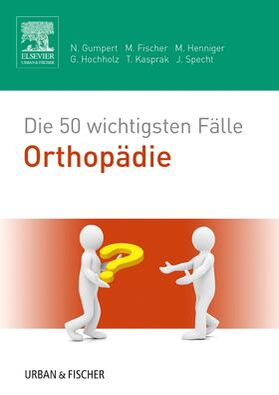 Gumpert / Fischer / Henniger | Die 50 wichtigsten Fälle Orthopädie | Buch | sack.de