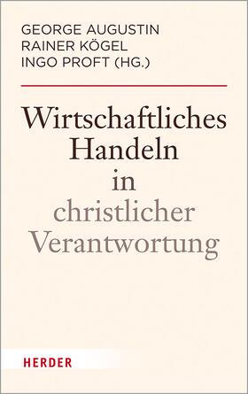 Augustin / Kögel / Proft   Wirtschaftliches Handeln in christlicher Verantwortung   Buch   sack.de