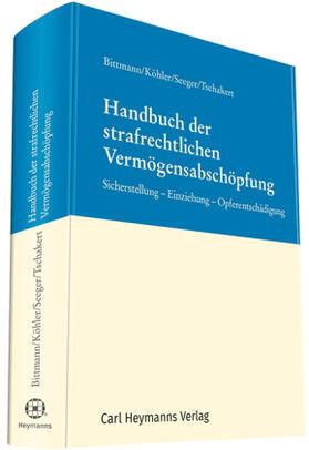 Bittmann / Köhler / Seeger | Handbuch der strafrechtlichen Vermögensabschöpfung | Buch | Sack Fachmedien
