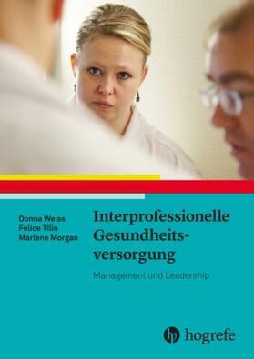 Weiss / Tilin / Morgan | Interprofessionelle Gesundheitsversorgung | Buch | sack.de