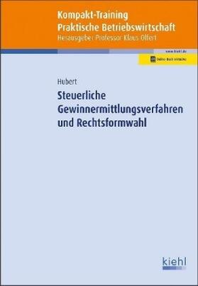 Hubert / Olfert | Kompakt-Training Steuerliche Gewinnermittlungsverfahren und Rechtsformwahl | Buch | sack.de