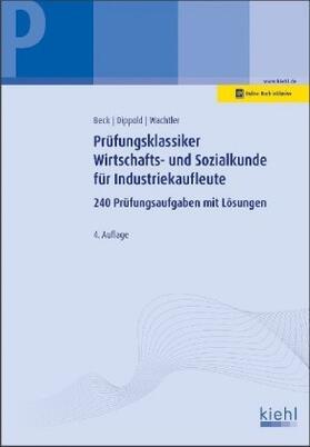 Beck / Dippold / Wachtler | Prüfungsklassiker Wirtschafts- und Sozialkunde für Industriekaufleute | Buch | sack.de