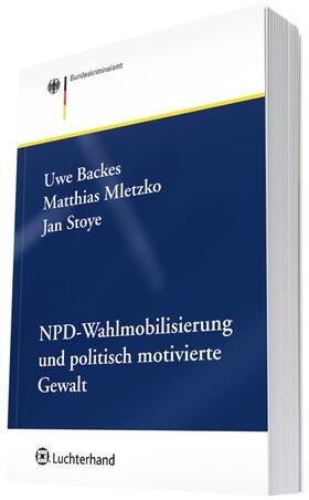 Backes / Mletzko / Stoye | NPD-Wahlmobilisierung und politisch motivierte Gewalt | Buch | sack.de