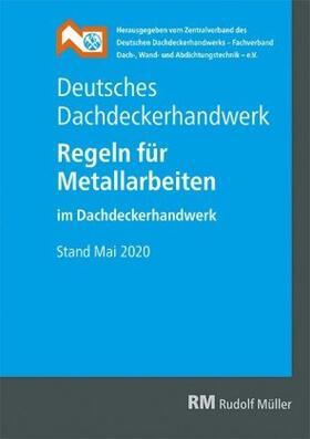 Deutsches Dachdeckerhandwerk - Regeln für Metallarbeiten im Dachdeckerhandwerk | Buch | sack.de