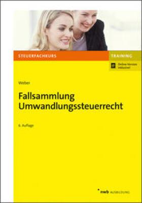 Weber | Fallsammlung Umwandlungssteuerrecht | Online-Buch | sack.de