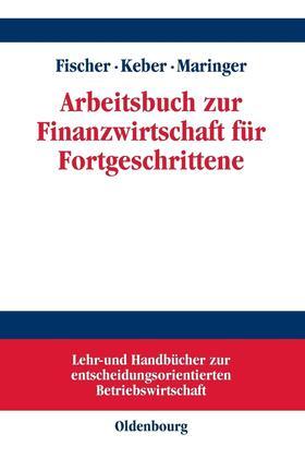 Fischer / Keber / Maringer   Arbeitsbuch zur Finanzwirtschaft für Fortgeschrittene   Buch   sack.de