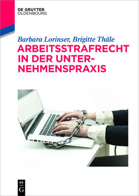 Lorinser / Thäle | Arbeitsstrafrecht in der Unternehmenspraxis | Buch | Sack Fachmedien