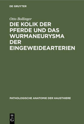 Bollinger | Die Kolik der Pferde und das Wurmaneurysma der Eingeweidearterien | Buch | sack.de