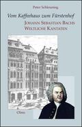 Schleuning    Vom Kaffeehaus zum Fürstenhof - Johann Sebastian Bachs Weltliche Kantaten   Buch    Sack Fachmedien