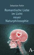 Foltin    Romantische Liebe im Licht neuer Naturphilosophie   Buch    Sack Fachmedien