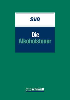 Süß | Die Alkoholsteuer | Buch | sack.de