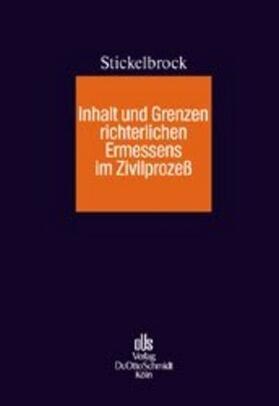 Stickelbrock | Inhalt und Grenzen richterlichen Ermessens im Zivilprozeß | Buch | sack.de